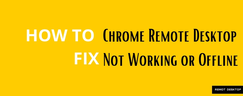 How to Fix Chrome Remote Desktop Not Working or Offline Problems