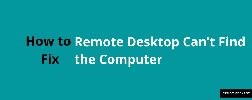 How to Fix Remote Desktop Can't Find the Computer on Windows 10 Error