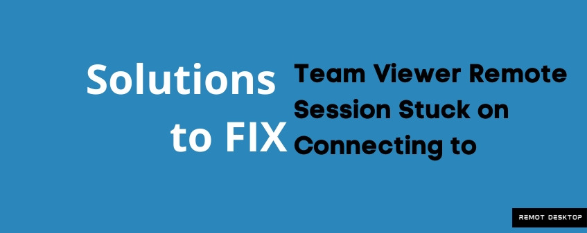 How to Fix Team Viewer Remote Session Stuck on Connecting to